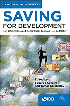 Saving for Development: How Latin America and the Caribbean Can Save More and Better