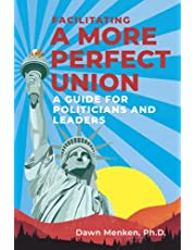Facilitating A More Perfect Union: A Guide for Politicians and Leaders