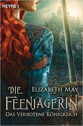 Die Feenjägerin – Das verbotene Königreich: Roman: Amazon.de: May ...