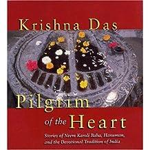 Pilgrim of the Heart: Stories of Neem Karolia Baba, Hanuman and the Devotional Tradition on India