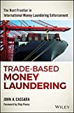 Trade-based Money Laundering: The Next Frontier in International Money Laundering Enforcement