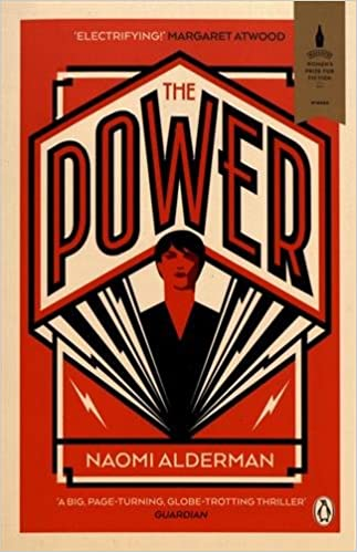 The Power: WINNER OF THE 2017 BAILEYS WOMEN'S PRIZE FOR FICTION Paperback – 2017 by Naomi Alderman (Author)