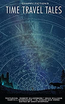 Time Travel Tales by [Chapman, Zach, Trent, Brian, Shoemaker, Martin, Williams, Sean, Habershaw, Auston, Phillips, Rasheedah, Silverberg, Robert, Smith, Rosemary, Reiss, Alter, Pi, Tony]