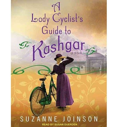 A Lady Cyclist's Guide to Kashgar - IPS [ A LADY CYCLIST'S GUIDE TO KASHGAR - IPS BY Joinson, Suzanne ( Author ) May-22-2012