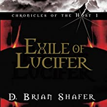 Exile of Lucifer: Chronicles of the Host, Book 1 Audiobook by D. Brian Shafer Narrated by Stuart Gauffi