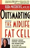 Outsmarting the Midlife Fat Cell: Winning Weight Control Strategies for Women Over 35 to Stay Fit Through Menopause by Waterhouse, M.P.H.,R, Debra (1999) Paperback