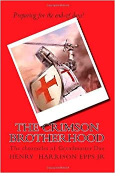 The Crimson Brotherhood: Warriors of Jesus Christ (Volume 1) [2012] (Author) Mr henry harrison Epps Jr