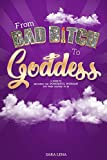 Download From Bad B*tch to Goddess: A Guide to Becoming the Powerful Woman You Were Created to Be in PDF ePUB Free Online