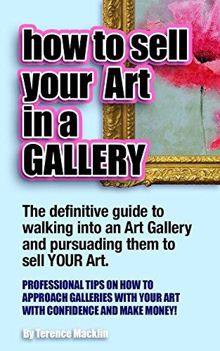How to sell your art in a gallery: The definitive guide to walking in to an art gallery and persuading them to sell your art por Terence Macklin,J L Pike