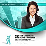 High Self-Esteem and Unshakable Confidence: The Science of Feeling Great! |  Made for Success,Larry Iverson,Zig Ziglar,Bob Proctor