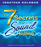 The 7 Secrets of Sound Healing, Jonathan Goldman, 1401917585