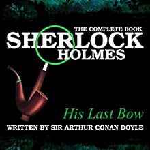 The Complete Book - His Last Bow Audiobook by Sir Arthur Conan Doyle Narrated by John Clegg, T. Notle