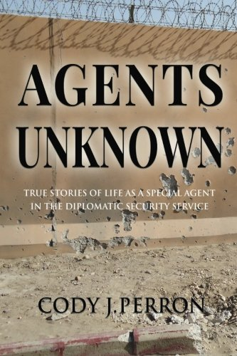 Unknown Life - Agents Unknown: True Stories of Life as a Special Agent in the Diplomatic Security Service