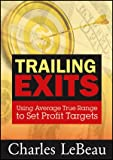 Trailing Exits : Using Average True Range to Set Profit Targets, LeBeau, Charles, 1592804225