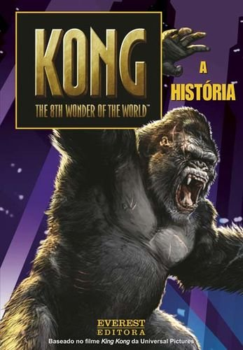 KONG: THE 8TH WONDER OF THE WORLD: A HISTÃ