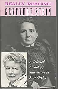 anthology by essay gertrude grahn judy reading really selected stein Grahn, judy really reading gertrude stein: a selected anthology with essays by judy grahn freedom, calif: the crossing press, 1989 hoffman, michael j, ed.