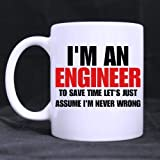 "Original Lovely Funny Quotes ""Trust me,I'm an engineer To save time Let's just assume I'm never wrong"" Nice White Ceramic Mug"