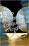 K-Pop  Korean Language in English-1: Learn Korea From Various Songs (K-Pop Korean Language in English)