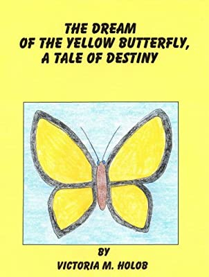 THE DREAM OF THE YELLOW BUTTERFLY, A Tale Of Destiny