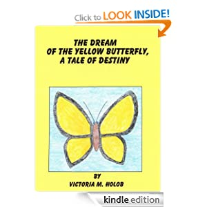 THE YELLOW BUTTERFLY, A Romantic Tale of Destiny Victoria M. Holob