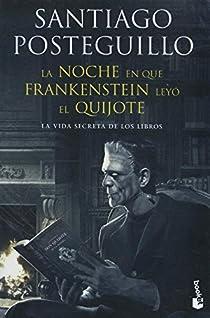 La noche en que Frankenstein leyó el Quijote par Posteguillo