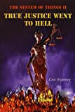 img - for The System of Things II: True Justice Went to Hell by Luis Sweeney (2008-05-15) book / textbook / text book
