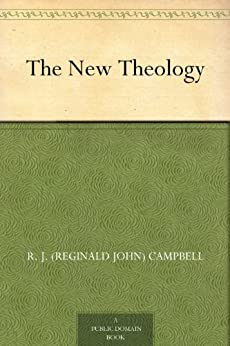 The New Theology by [Campbell, R. J. (Reginald John)]