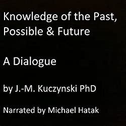 Knowledge of the Past, Possible, and Future: A Dialogue
