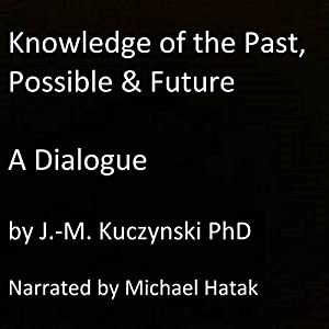 Knowledge of the Past, Possible, and Future: A Dialogue Audiobook
