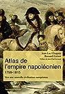Atlas de l'empire napoléonien 1799-1815 : Vers une nouvelle civilisation européenne par Chappey