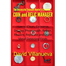 The Successful Treasure Hunter's Essential Coin and Relic Manager: How to Clean, Conserve, Display, Photograph, Repair, Restore, Replicate and Store Metal Detecting Finds