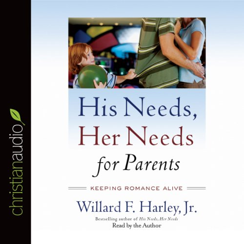 His Needs, Her Needs for Parents: Keeping Romance Alive Audiobook [Free Download by Trial] thumbnail