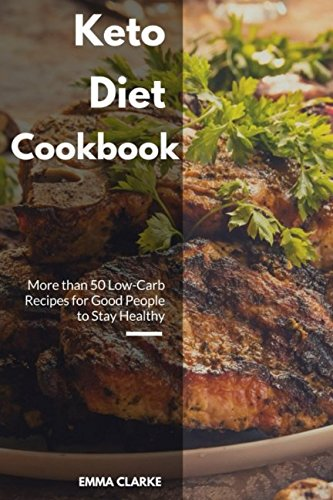 Keto Diet Cookbook: More than 50 Low-Carb Recipes for Good People to Stay Healthy (Easy Meal) by Emma Clarke