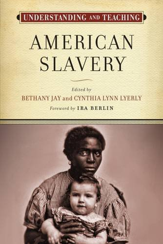 Search : Understanding and Teaching American Slavery (The Harvey Goldberg Series for Understanding and Teaching History)