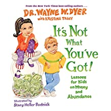It's Not What You've Got: Lessons for Kids on Money and Abundance