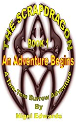The Scrapdragon Book 1 - An Adventure Begins: A Tom-Tom Burrow Adventure (English Edition)