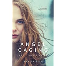 Angel Caging and other stories: the strangest short fiction