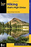 Hiking Utah s High Uintas: A Guide to the Region s Greatest Hikes (Regional Hiking Series)