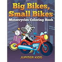 Big Bikes, Small Bikes: Motorcycles Coloring Book