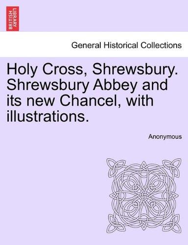Holy Cross, Shrewsbury. Shrewsbury Abbey and its new Chancel, with illustrations.