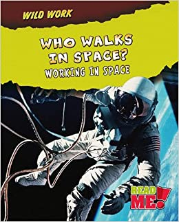 Book Who Walks in Space?: Working in Space (Wild Work)