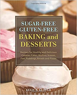 Sugar-Free Gluten-Free Baking and Desserts: Recipes for Healthy and ...