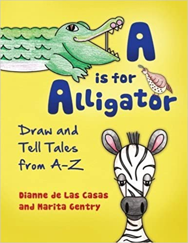 A is for Alligator: Draw and Tell Tales from A-Z by Dianne de Las Casas (2011-05-24)