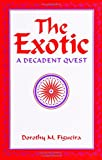 The Exotic : A Decadent Quest, Figueira, Dorothy M., 0791416305