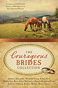 The Courageous Brides Collection: Compassionate Heroism Attracts Male Suitors to Nine Spirited Women by [Alexander, Johnnie, Griep, Michelle, Key, Eileen, Lee, Debby, McCauley, Rose Allen, Paul, Donita Kathleen, Uhlarik, Jennifer, Walker, Jenness, Yancy, Renee]