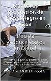 Manual de producción de Diesel Negro en casa  Recicla y reduce costos en Diesel: Alternativa al biodiesel, diesel rojo y non-road, marino, queroseno & gas natural licuado para motores diesel