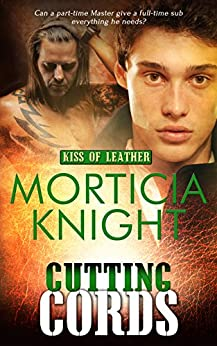 Cutting Cords (Kiss of Leather Book 6) by [Knight, Morticia]