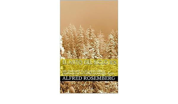 El mito del siglo XX: UNA VALORACIÓN DE LAS LUCHAS ANÍMICO-ESPIRITUALES DE LAS FORMAS EN NUESTRO TIEMPO (Spanish Edition) - Kindle edition by Alfred ...