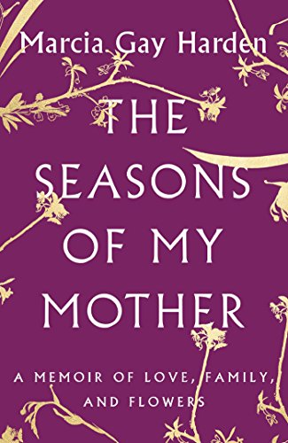 The Seasons of My Mother: A Memoir of Love, Family, and Flowers cover