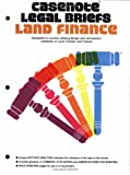 Land Finance : Adaptable to Courses Utilizing Berger and Johnston's Casebook on Land Transfer and Finance, Casenotes Publishing Co., Inc. Staff, 0874571006
